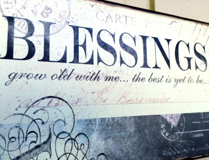 Blessings Sign: Grow old with me, the best is yet to be!