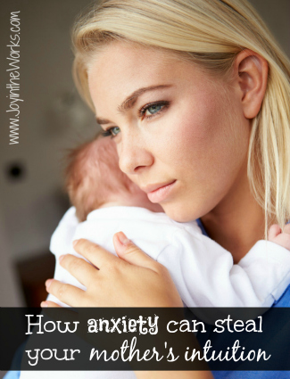 How anxiety can steal your mother's intuion via JoyintheWorks.com