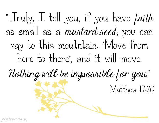 Matthew 12:20 If you have faith as small as a mustard seed...
