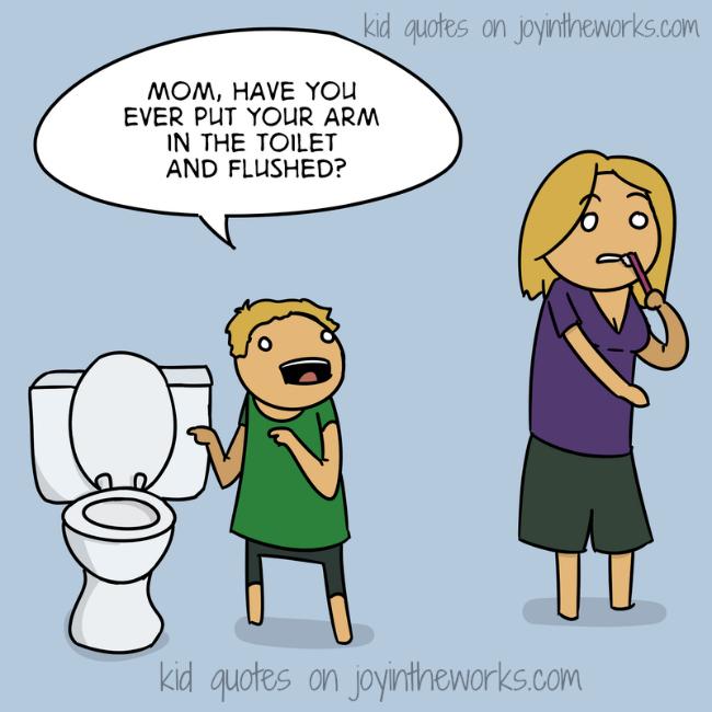 Arm in the toilet bowl Kid Quotes on joyintheworks.com