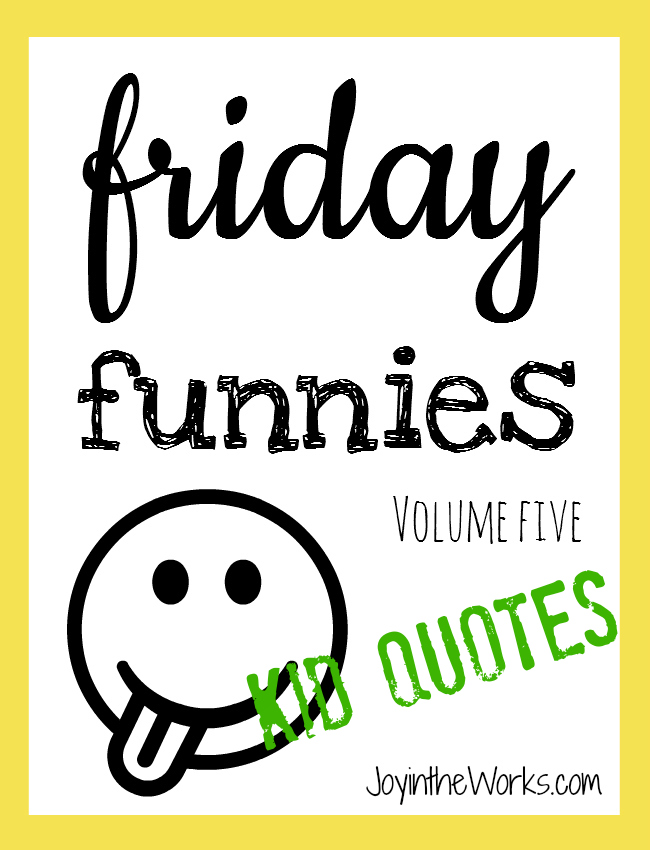 Friday Funnies Volume 5: Kid Quotes