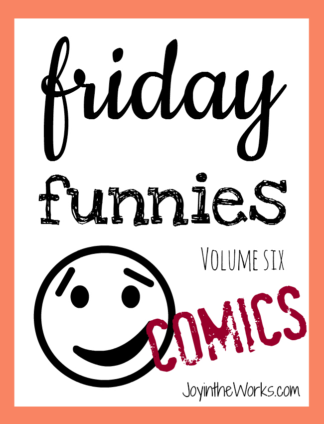 Need a laugh? Check out this week's installment of Friday Funnies on Joy in the Works!