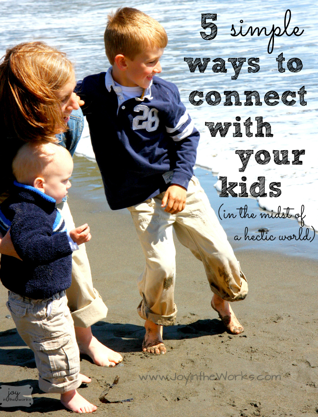 5 Simple Ways to Connect with your Kids in the midst of a hectic world