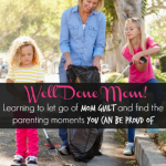 Learning to let go of mom guilt and find the moments you can be proud of #welldonemom
