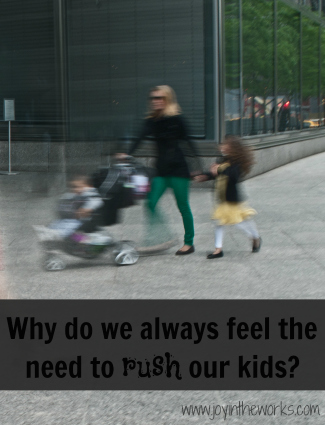 Why do we always feel the need to rush our kids?