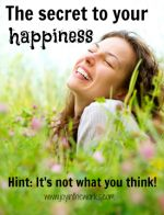 The Secret to Happiness (It's not what you think!)